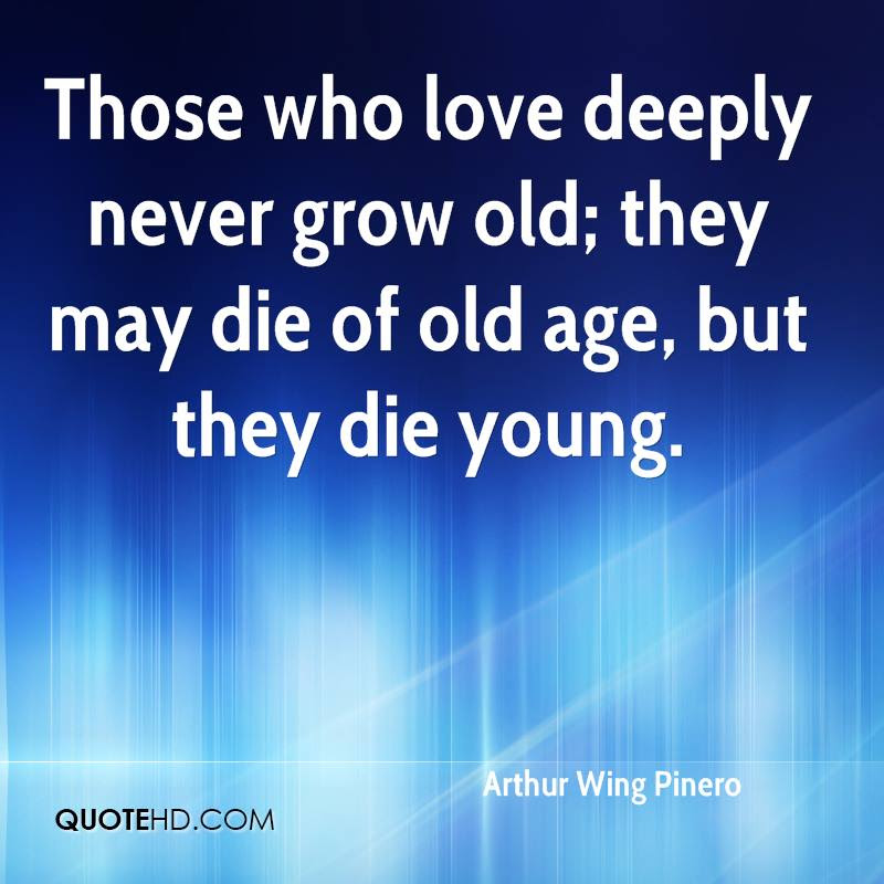Arthur Wing Pinero Age Quotes Quotehd