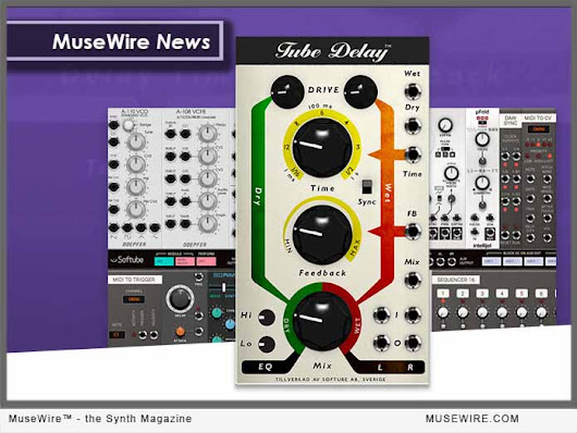 Softube Releases Tube Delay for MODULAR the software Eurorack synth for everyone | MuseWire - the Synth Magazine