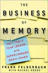 The Business of Memory: Fast Track Your Career with Supercharged Brainpower by Frank Felberbaum