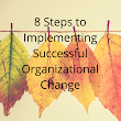 8 Steps to Implementing Successful Organizational Change — The Thriving Small Business