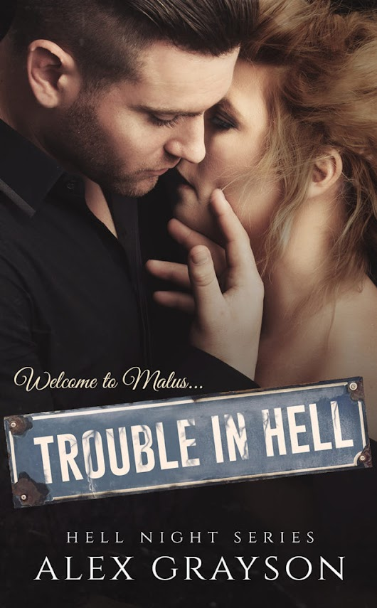 Alex Grayson ~ Trouble In Hell ~ Teaser Reveal / Trailer / Giveaway