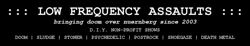 LOW FREQUENCY ASSAULTS | bringing doom over nürnberg since 2003 | DIY doom/sludge shows