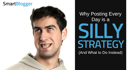 Why Posting Every Day is a Silly Strategy (And What to Do Instead)