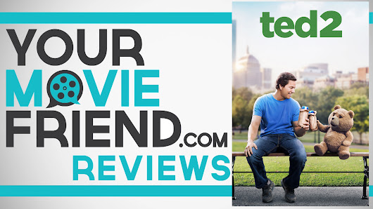 Your Movie Friend|Ted 2 (Movie Review)
