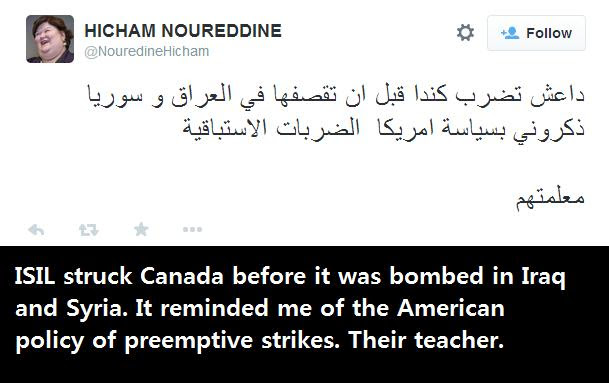 ISIL struck Canada before it was bombed in Iraq and Syria. It reminded me of the American policy of preemptive strikes. Their teacher.