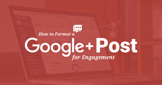 How to Format a Google Plus Post For Engagement