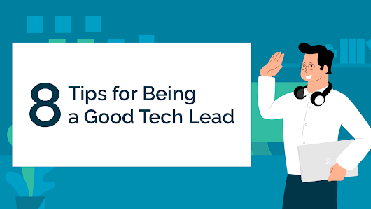 8 Tips for Being a Good Tech Lead | Codementor