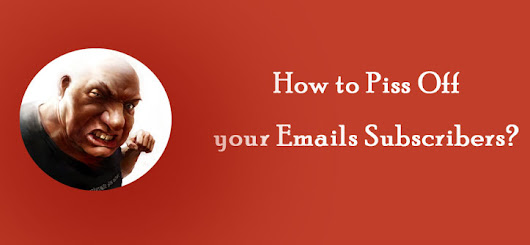 Email Marketing Tips: Why your Email Subscribers are Pissed Off from your Emails?