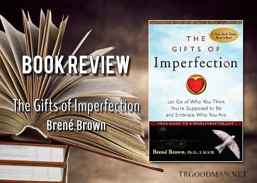 Book Review: The Gifts of Imperfection by Brené Brown - TR Goodman: Fantasy and Science Fiction Author