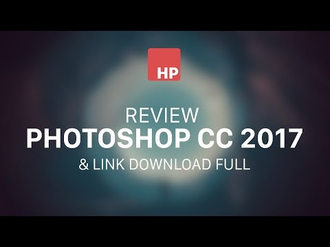 Review PHOTOSHOP CC 2017 và link download full 64bit & 32bit