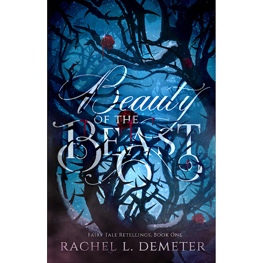Beauty of the Beast (Fairy Tale Retellings #1) by Rachel L. Demeter — Reviews, Discussion, Bookclubs, Lists