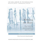 Minding the Body: The Body in Psychoanalysis and Beyond [Book]