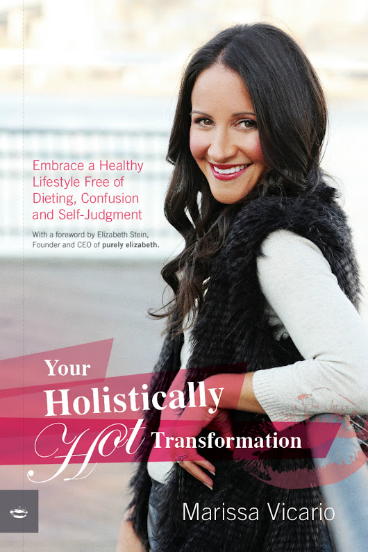 Your Holistically Hot Transformation: Embrace a Healthy Lifestyle Free of Dieting, Confusion and Self-Judgment