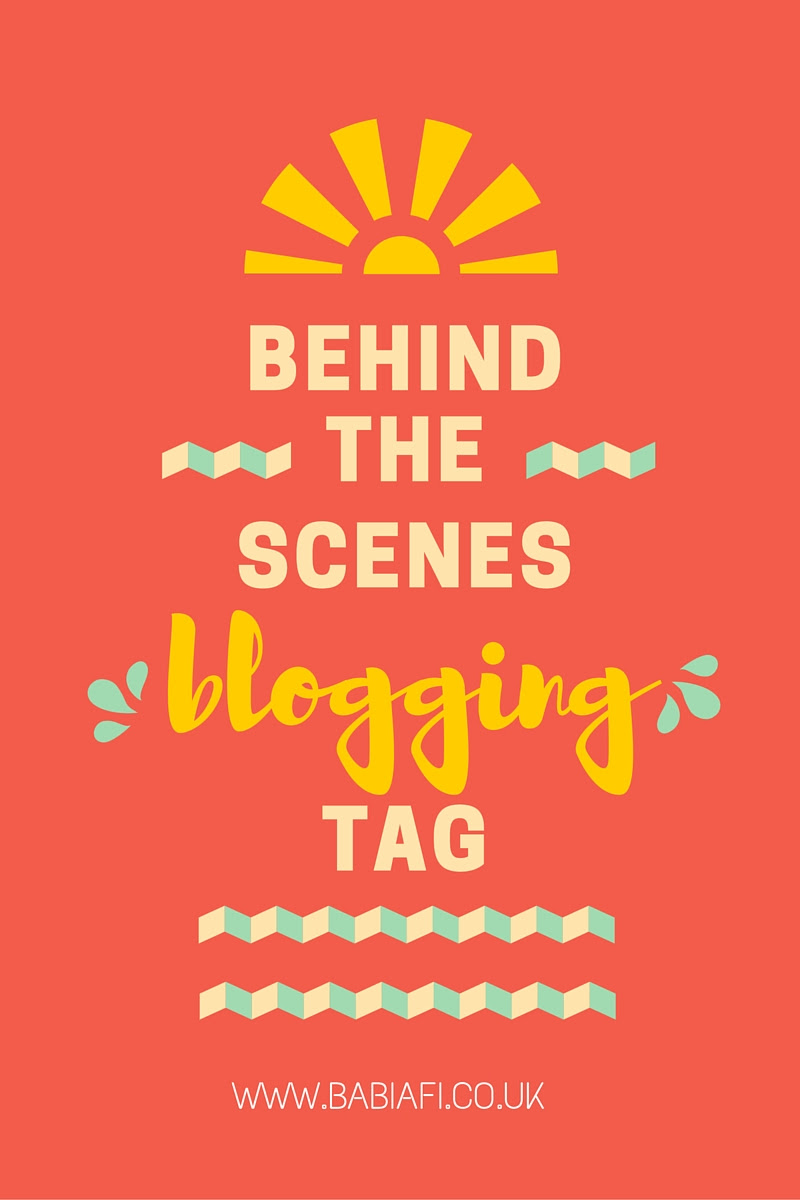 Behind the Scenes Blogging Tag