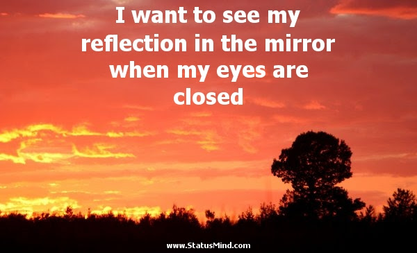 I Want To See My Reflection In The Mirror When My Statusmindcom