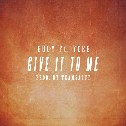 New Music: Eugy - Give it to me Ft. Ycee