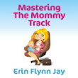 Five Ways to Master the Mommy Track