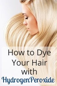 How To Dye Your Hair With Hydrogen Peroxide
