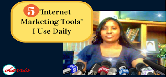 "5 ""Internet Marketing Tools"" I Use Daily To Build My Business .."