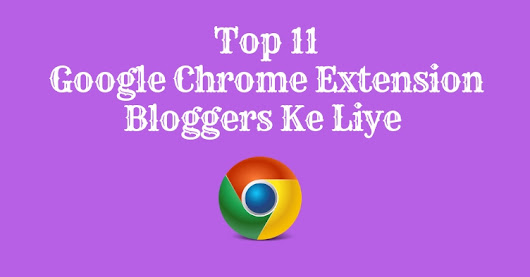 Top 11 Google Chrome Extensions for Bloggers - HindiBlog4U