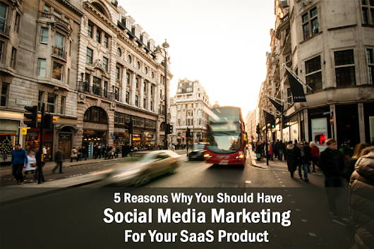 5 Reasons Why SaaS Companies Should Have a Social Media Marketing Strategy