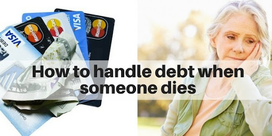 How to handle debt when someone dies - Long Island Cash Home Buyer LLC