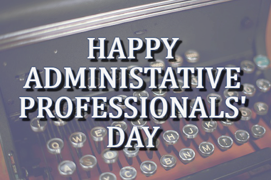 Notary Blog | Happy Administrative Professionals' Day to All In-Office ~ GreenvilleNotary.com
