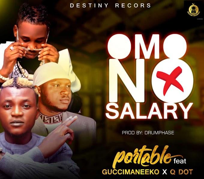 Music: PORTABLE FT. GUCCIMANEEKO & QDOT - OMO NO SALARY