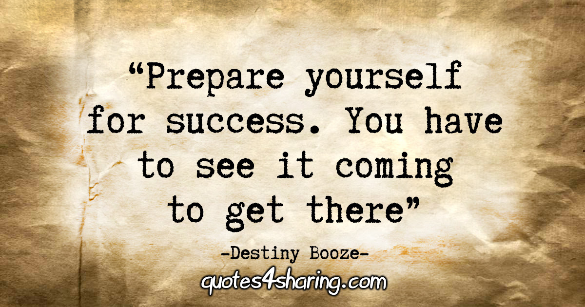 Prepare Yourself For Success You Have To See It Coming To Get There