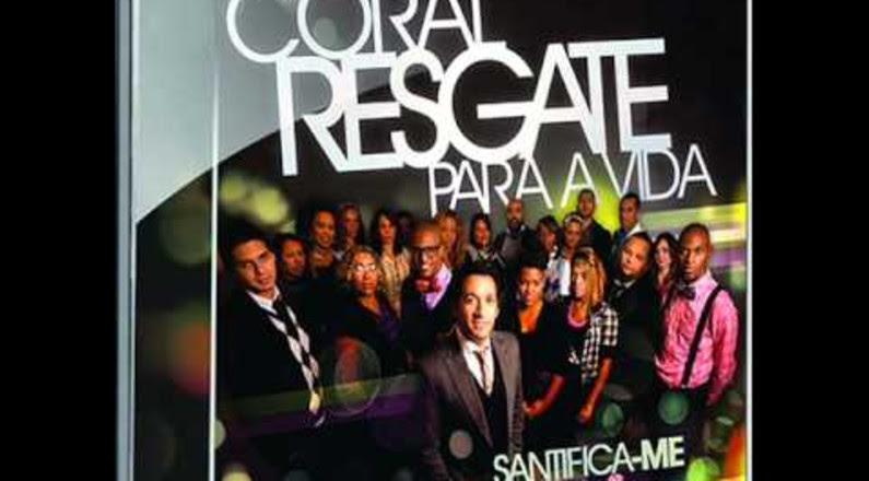 Coral Resgate Para Vida - Santifica-me
