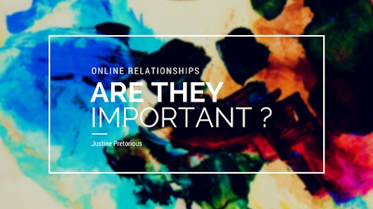 Online Relationships - Are They Important? - Justine Pretorious