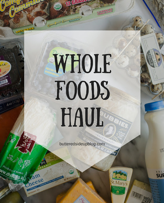 Whole Foods and Asian Market Grocery Haul - Buttered Side Up
