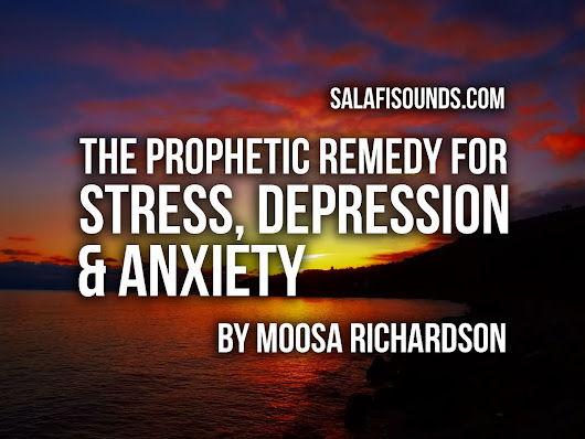 The Prophetic Remedy for Stress, Depression and Anxiety by Moosa Richardson