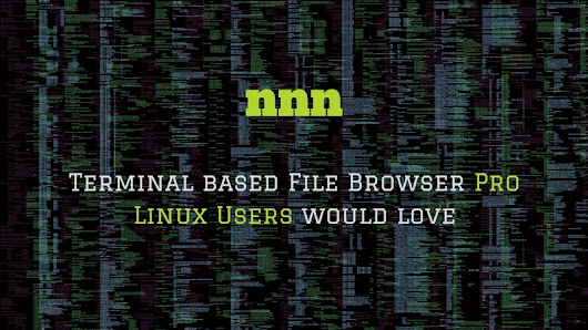 nnn: A Blazing Fast Terminal File Browser For Pro Linux Users