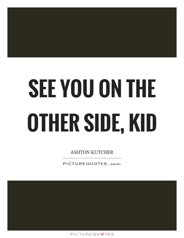 See You On The Other Side Kid Picture Quotes