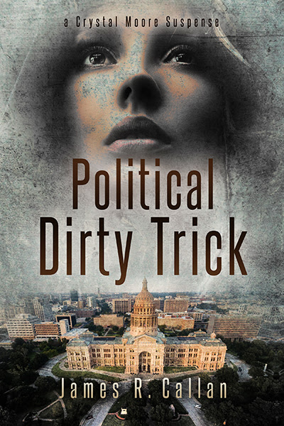 Political Dirty Trick, A Crystal Moore Suspense, Book #3 by James R. Callan