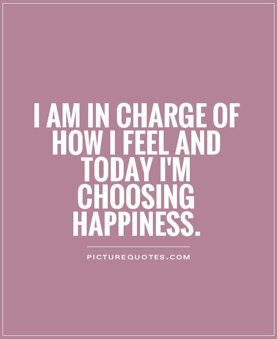 I Am In Charge Of How I Feel And Today Im Choosing Happiness