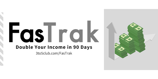 FasTrak: 90 Day Double Your Income Challenge