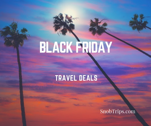 Best Black Friday Travel Deals 2016 - Snob Trips