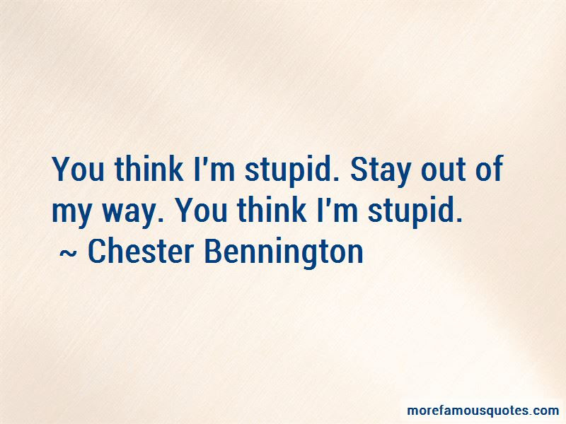 Quotes About You Think Im Stupid Top 43 You Think Im Stupid