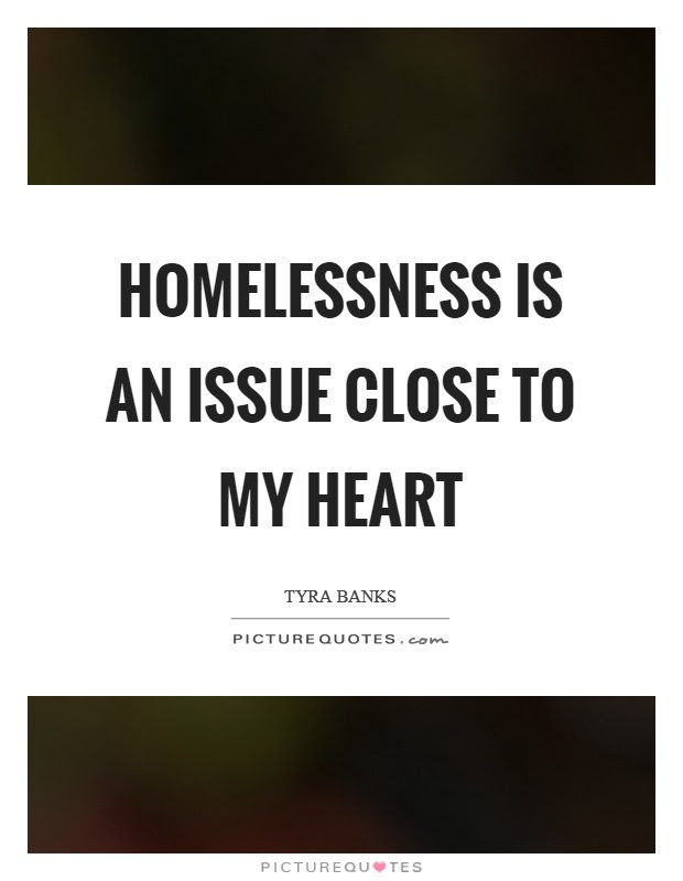 Homelessness Is An Issue Close To My Heart Picture Quotes