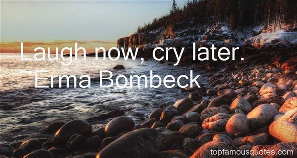 Latest Laugh Now Cry Later Quote