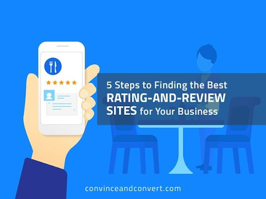 5 Steps to Finding the Best Rating-and-Review Sites for Your Business | Convince and Convert: Social Media Strategy and Content Marketing Strategy