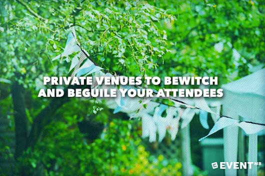 Private Venues to Bewitch and Beguile your Attendees