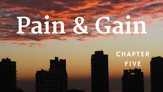 Pain & Gain, Chapter Five - Daniel G Rose - Storyteller, Content Creator