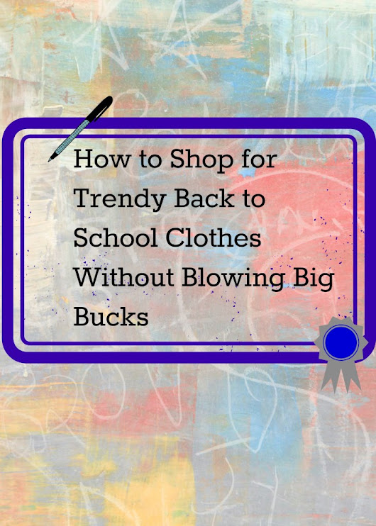 How to Shop for Trendy Back to School Clothes Without Blowing Big Bucks - Emily's Frugal Tips