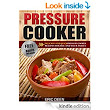 Amazon.com: Pressure Cooker: 30+ Delicious and Quick Pressure Cooker Recipes For You and Your Family! (Pressure Cooker, Pressure Cooker Cookbook, Electric Pressure ... Soups, Meals, Pressure Cooker Perfection) eBook: Eric Deen: Kindle Store