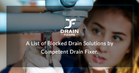 A List of Blocked Drain Solutions by Competent Drain Fixer. - Drainfixers