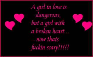 A Girl In Love Is Dangerous But A Girl With A Broken Hea