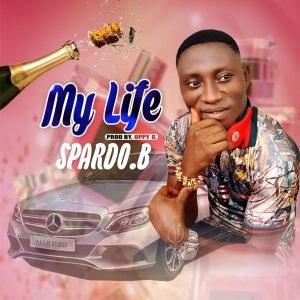 MUSIC: Spardo.B – My Life + My Girl